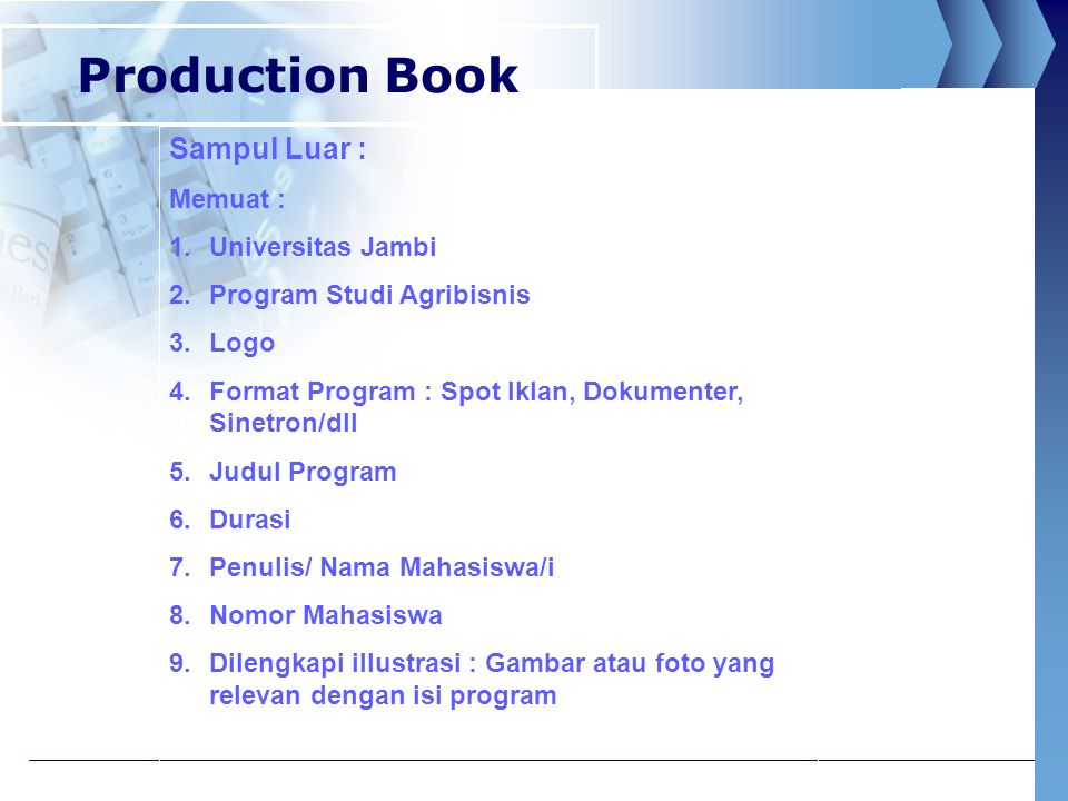 Production Book Sampul Luar : Memuat : 1.Universitas Jambi 2.Program Studi Agribisnis 3.Logo 4.Format Program : Spot Iklan, Dokumenter, Sinetron/dll 5