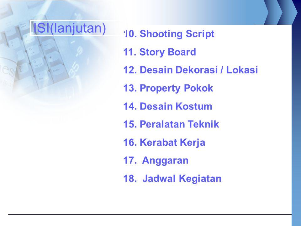 10. Shooting Script 11. Story Board 12. Desain Dekorasi / Lokasi 13. Property Pokok 14. Desain Kostum 15. Peralatan Teknik 16. Kerabat Kerja 17. Angga