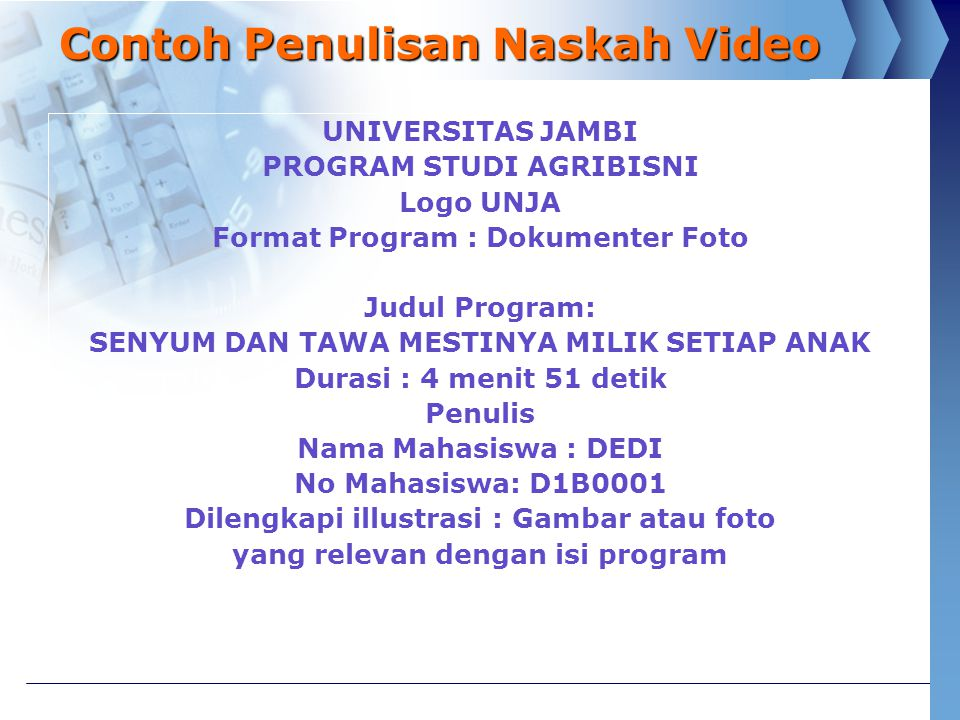 Contoh Penulisan Naskah Video UNIVERSITAS JAMBI PROGRAM STUDI AGRIBISNI Logo UNJA Format Program : Dokumenter Foto Judul Program: SENYUM DAN TAWA MEST