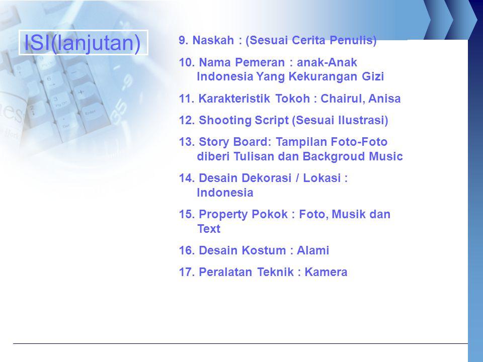 9. Naskah : (Sesuai Cerita Penulis) 10. Nama Pemeran : anak-Anak Indonesia Yang Kekurangan Gizi 11. Karakteristik Tokoh : Chairul, Anisa 12. Shooting