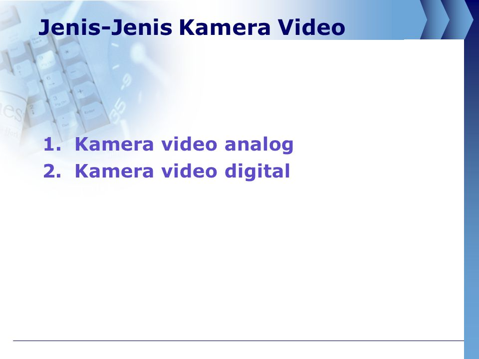 Jenis-Jenis Kamera Video 1.Kamera video analog 2.Kamera video digital