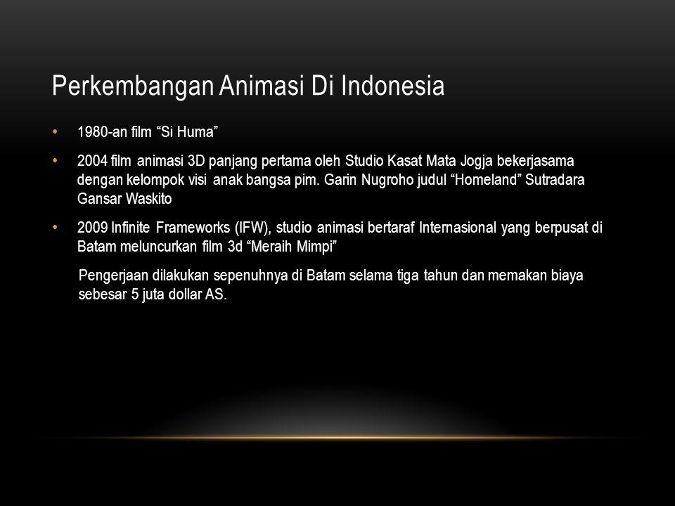 Perkembangan Animasi Di Indonesia • 1980-an film Si Huma • 2004 film animasi 3D panjang pertama oleh Studio Kasat Mata Jogja bekerjasama dengan kelompok visi anak bangsa pim.