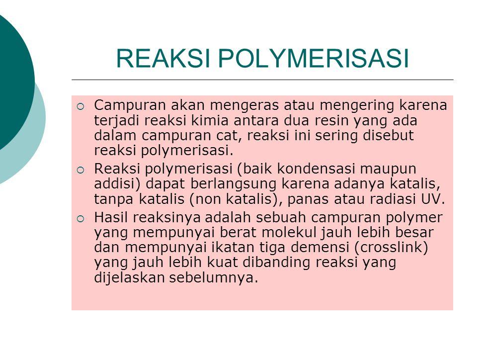 REAKSI POLYMERISASI  Campuran akan mengeras atau mengering karena terjadi reaksi kimia antara dua resin yang ada dalam campuran cat, reaksi ini sering disebut reaksi polymerisasi.