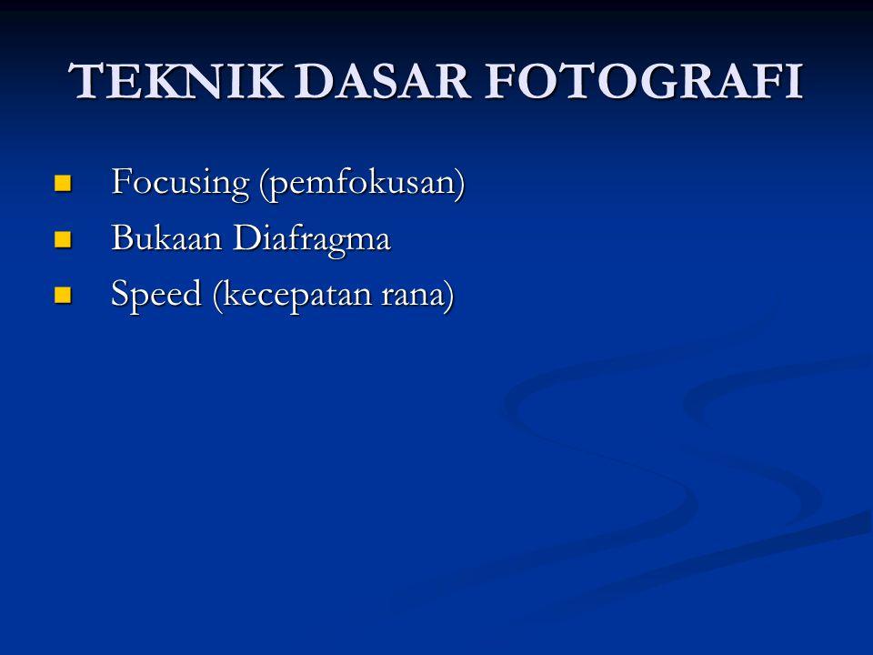 TEKNIK DASAR FOTOGRAFI  Focusing (pemfokusan)  Bukaan Diafragma  Speed (kecepatan rana)