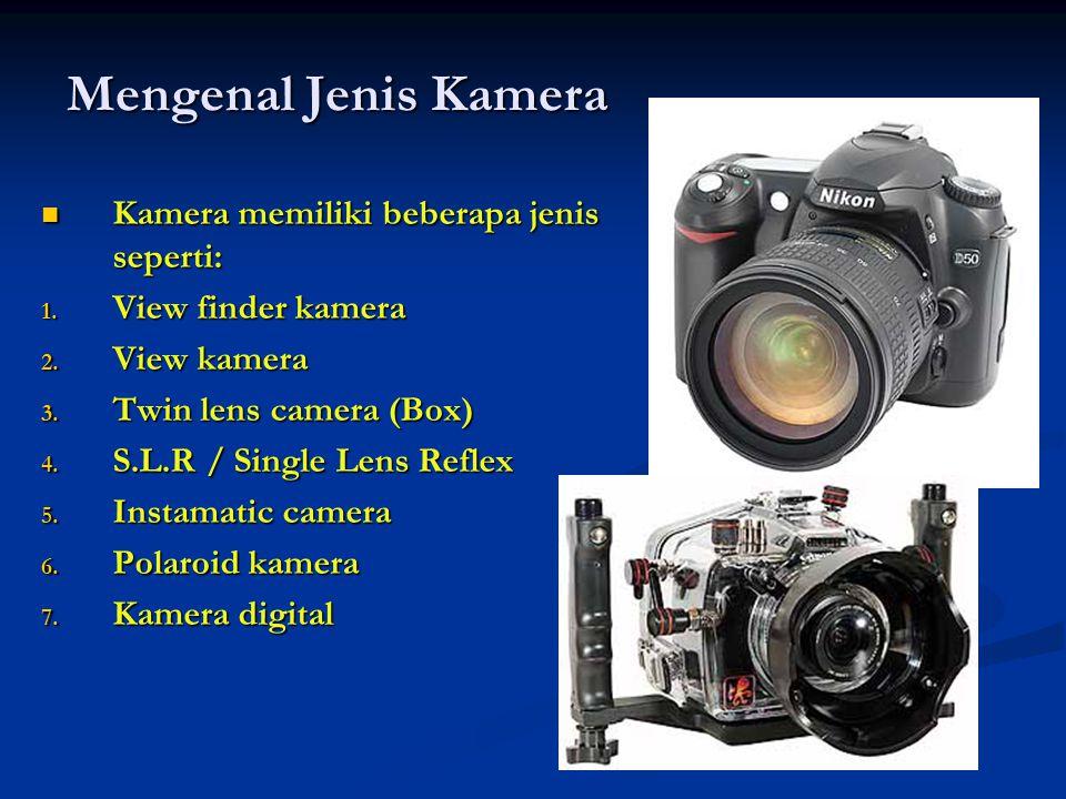 Mengenal Jenis Kamera  Kamera memiliki beberapa jenis seperti: 1.