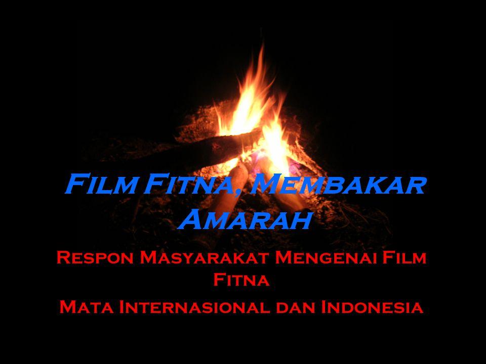 Film Fitna, Membakar Amarah Respon Masyarakat Mengenai Film Fitna Mata Internasional dan Indonesia