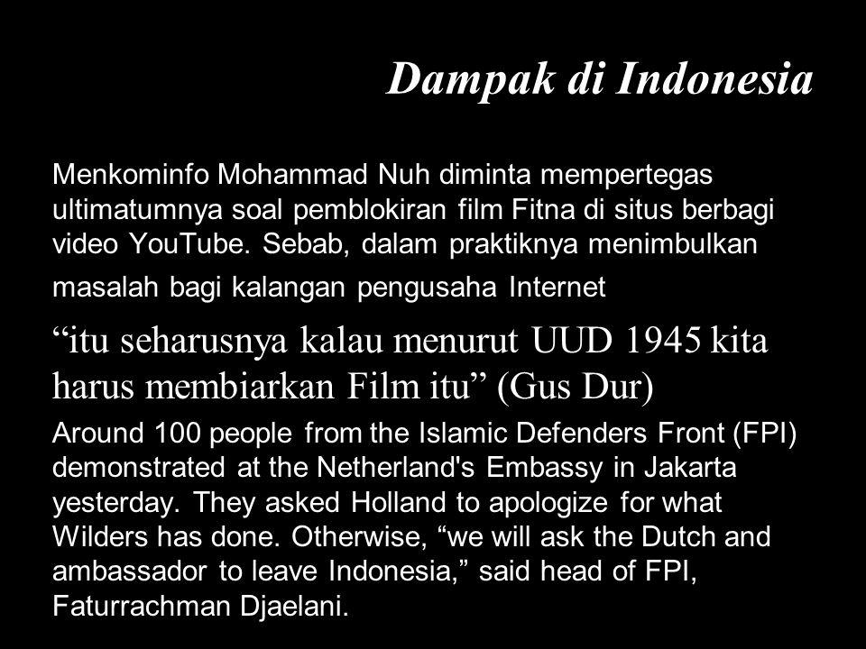 Dampak di Indonesia Menkominfo Mohammad Nuh diminta mempertegas ultimatumnya soal pemblokiran film Fitna di situs berbagi video YouTube.