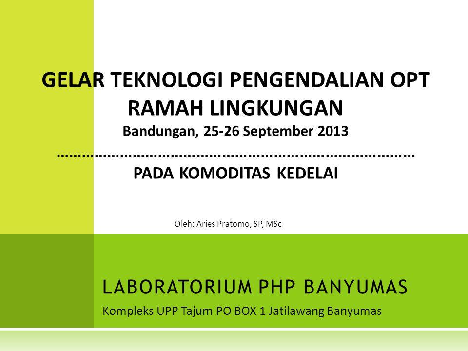 Kompleks UPP Tajum PO BOX 1 Jatilawang Banyumas LABORATORIUM PHP BANYUMAS GELAR TEKNOLOGI PENGENDALIAN OPT RAMAH LINGKUNGAN Bandungan, 25-26 September