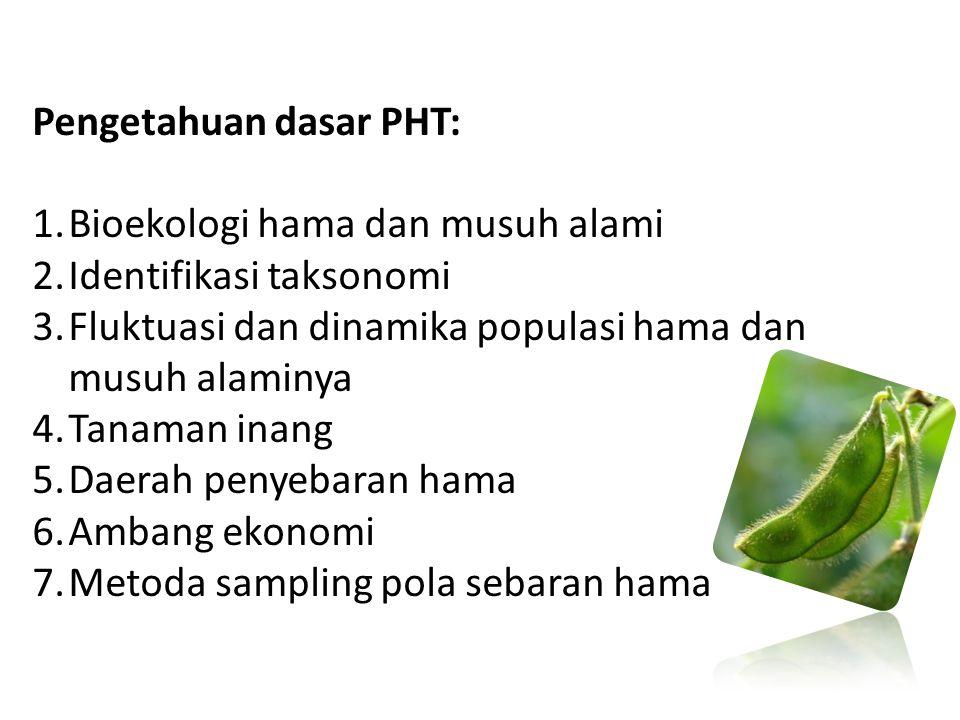 Pengetahuan dasar PHT: 1.Bioekologi hama dan musuh alami 2.Identifikasi taksonomi 3.Fluktuasi dan dinamika populasi hama dan musuh alaminya 4.Tanaman