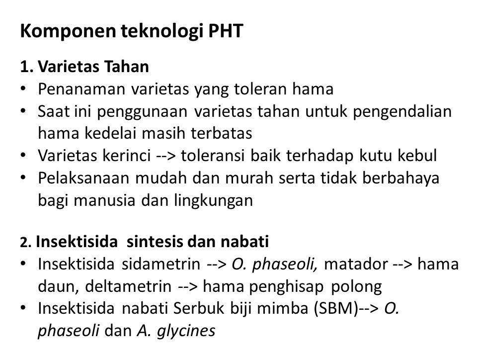 Komponen teknologi PHT 1.Varietas Tahan • Penanaman varietas yang toleran hama • Saat ini penggunaan varietas tahan untuk pengendalian hama kedelai ma