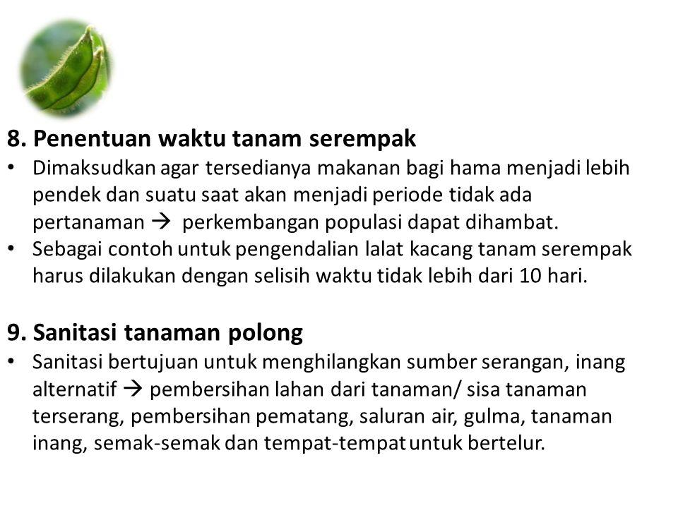 8. Penentuan waktu tanam serempak • Dimaksudkan agar tersedianya makanan bagi hama menjadi lebih pendek dan suatu saat akan menjadi periode tidak ada