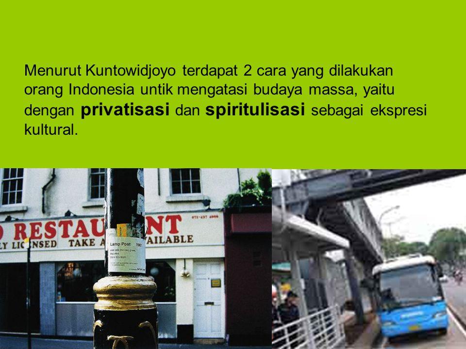 Menurut Kuntowidjoyo terdapat 2 cara yang dilakukan orang Indonesia untik mengatasi budaya massa, yaitu dengan privatisasi dan spiritulisasi sebagai ekspresi kultural.