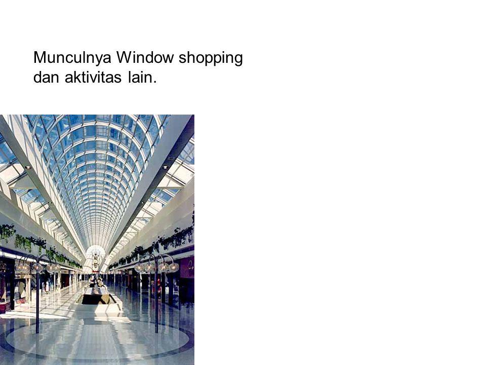 Munculnya Window shopping dan aktivitas lain.