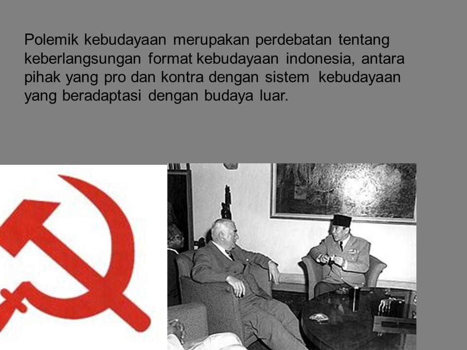 Polemik kebudayaan merupakan perdebatan tentang keberlangsungan format kebudayaan indonesia, antara pihak yang pro dan kontra dengan sistem kebudayaan yang beradaptasi dengan budaya luar.