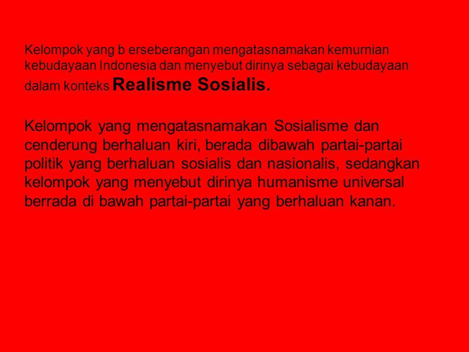 Kelompok yang b erseberangan mengatasnamakan kemurnian kebudayaan Indonesia dan menyebut dirinya sebagai kebudayaan dalam konteks Realisme Sosialis.