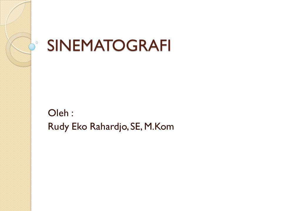 SINEMATOGRAFI Oleh : Rudy Eko Rahardjo, SE, M.Kom