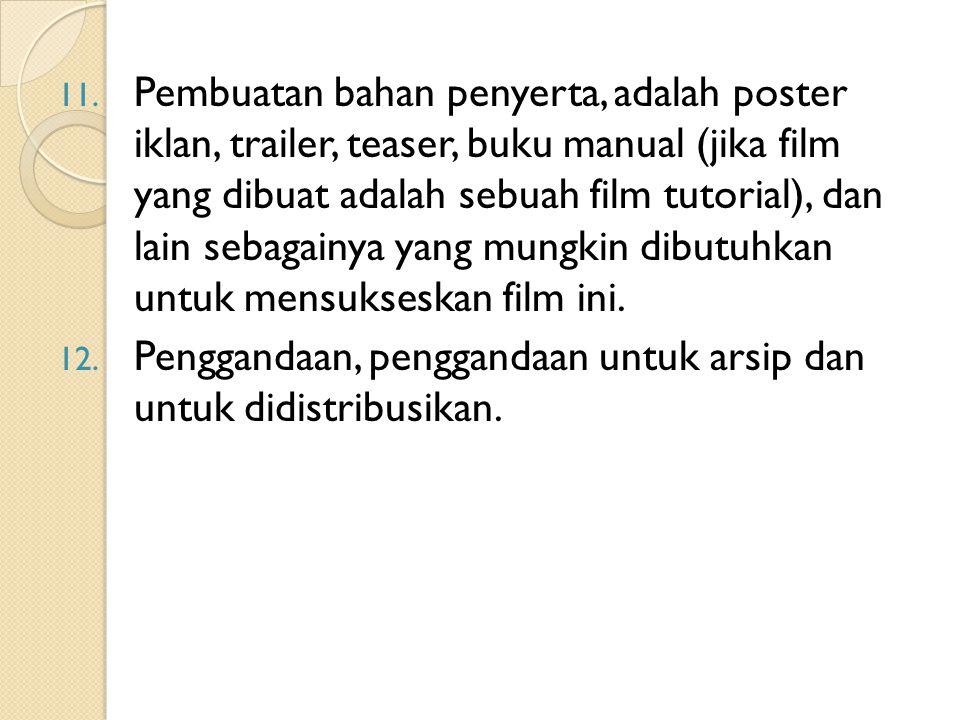 11. Pembuatan bahan penyerta, adalah poster iklan, trailer, teaser, buku manual (jika film yang dibuat adalah sebuah film tutorial), dan lain sebagain
