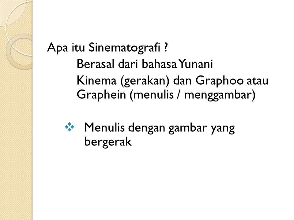 Apa itu Sinematografi ? Berasal dari bahasa Yunani Kinema (gerakan) dan Graphoo atau Graphein (menulis / menggambar)  Menulis dengan gambar yang berg