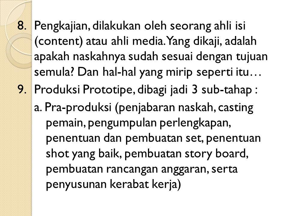 8.Pengkajian, dilakukan oleh seorang ahli isi (content) atau ahli media. Yang dikaji, adalah apakah naskahnya sudah sesuai dengan tujuan semula? Dan h