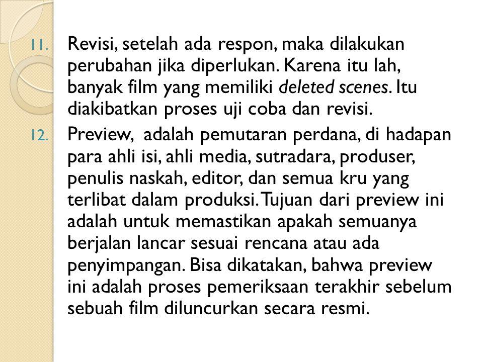 11. Revisi, setelah ada respon, maka dilakukan perubahan jika diperlukan. Karena itu lah, banyak film yang memiliki deleted scenes. Itu diakibatkan pr
