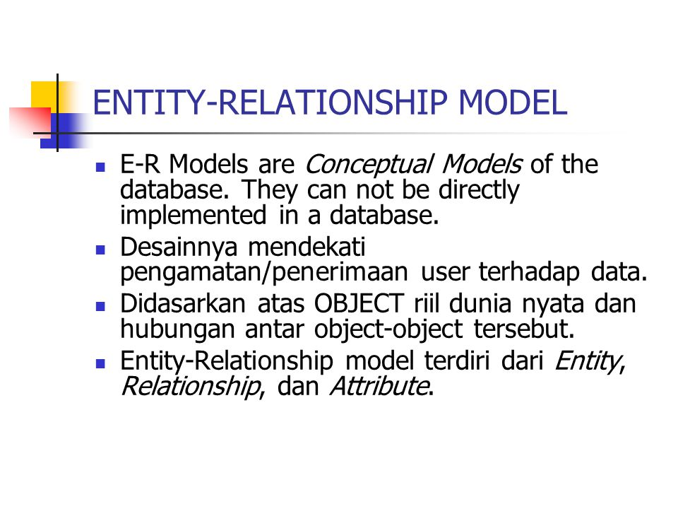  E-R Models are Conceptual Models of the database. They can not be directly implemented in a database.  Desainnya mendekati pengamatan/penerimaan us