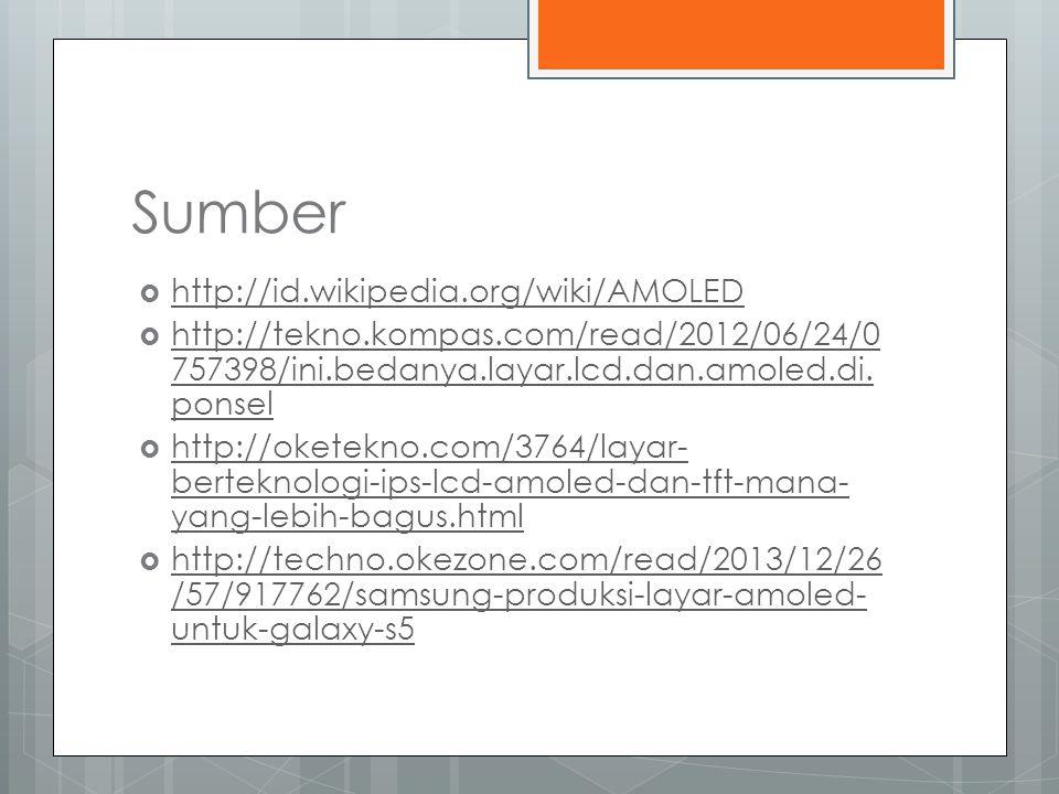 Sumber  http://id.wikipedia.org/wiki/AMOLED http://id.wikipedia.org/wiki/AMOLED  http://tekno.kompas.com/read/2012/06/24/0 757398/ini.bedanya.layar.lcd.dan.amoled.di.