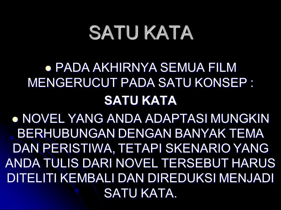 SATU KATA  PADA AKHIRNYA SEMUA FILM MENGERUCUT PADA SATU KONSEP : SATU KATA  NOVEL YANG ANDA ADAPTASI MUNGKIN BERHUBUNGAN DENGAN BANYAK TEMA DAN PER