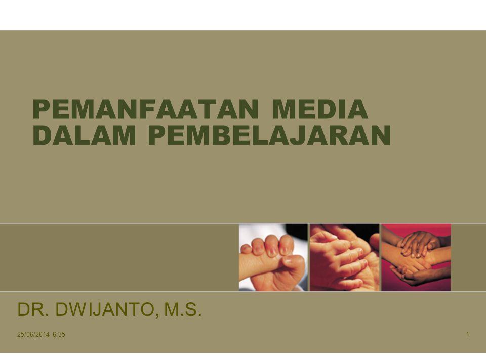 PEMANFAATAN MEDIA DALAM PEMBELAJARAN DR. DWIJANTO, M.S. 25/06/2014 6:371