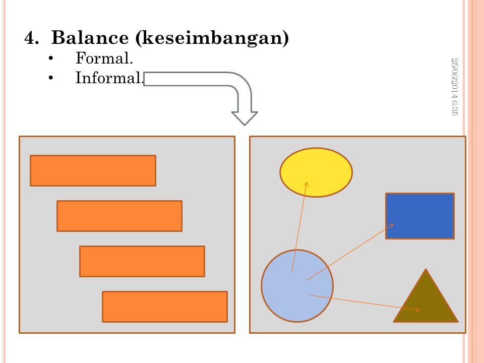 25/06/2014 6:37 13 4.Balance (keseimbangan) • Formal. • Informal.