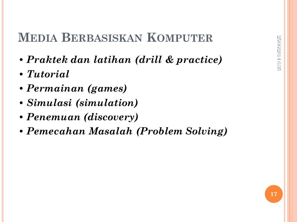 M EDIA B ERBASISKAN K OMPUTER • Praktek dan latihan (drill & practice) • Tutorial • Permainan (games) • Simulasi (simulation) • Penemuan (discovery) •