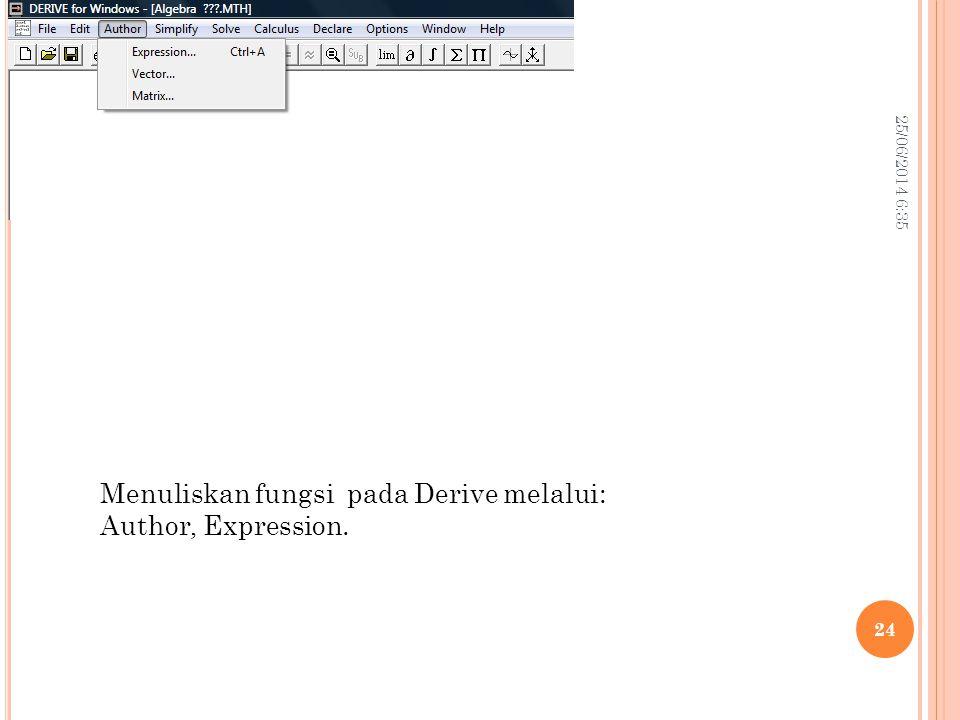 25/06/2014 6:37 24 Menuliskan fungsi pada Derive melalui: Author, Expression.