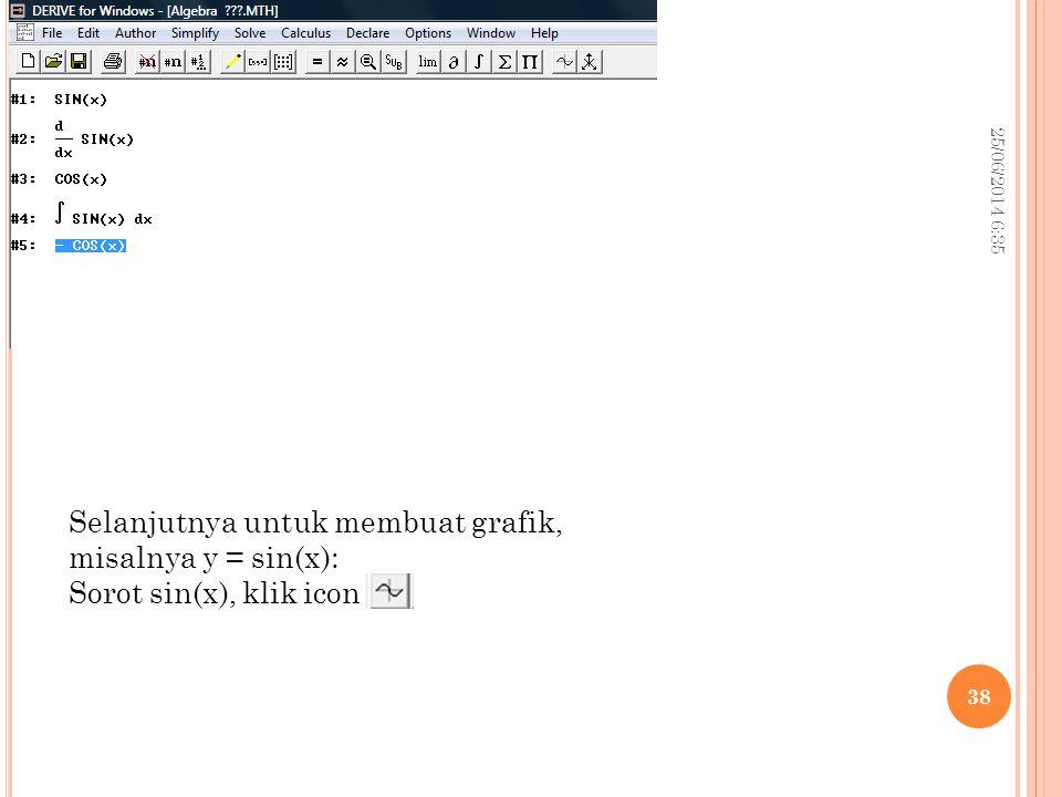 25/06/2014 6:37 38 Selanjutnya untuk membuat grafik, misalnya y = sin(x): Sorot sin(x), klik icon