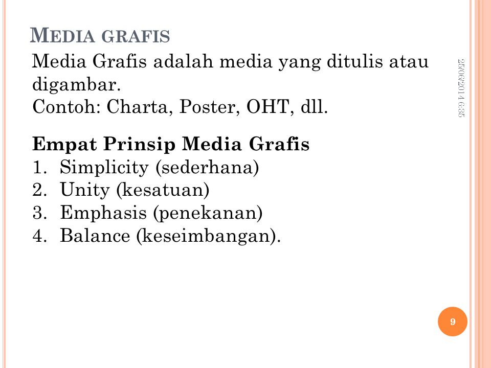 25/06/2014 6:37 10 Empat Prinsip Media Grafis 1.Simplicity (sederhana) 2.Unity (kesatuan) 3.Emphasis (penekanan) 4.Balance (keseimbangan).