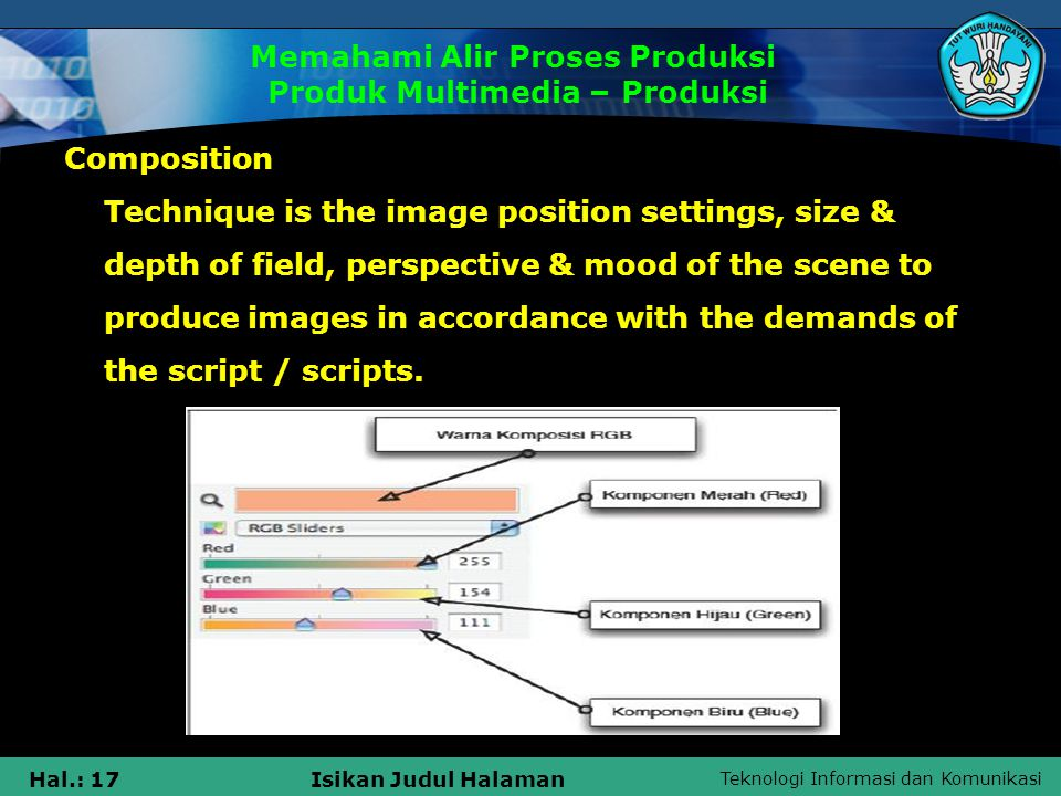 Teknologi Informasi dan Komunikasi Hal.: 17Isikan Judul Halaman Composition Technique is the image position settings, size & depth of field, perspective & mood of the scene to produce images in accordance with the demands of the script / scripts.