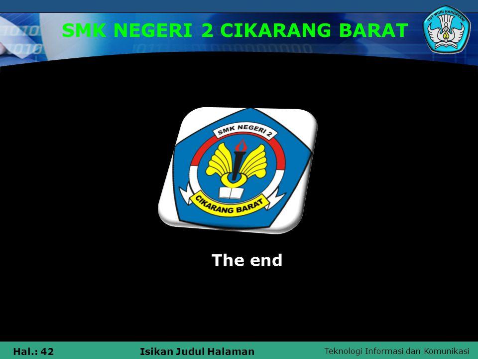 Teknologi Informasi dan Komunikasi Hal.: 42Isikan Judul Halaman SMK NEGERI 2 CIKARANG BARAT The end
