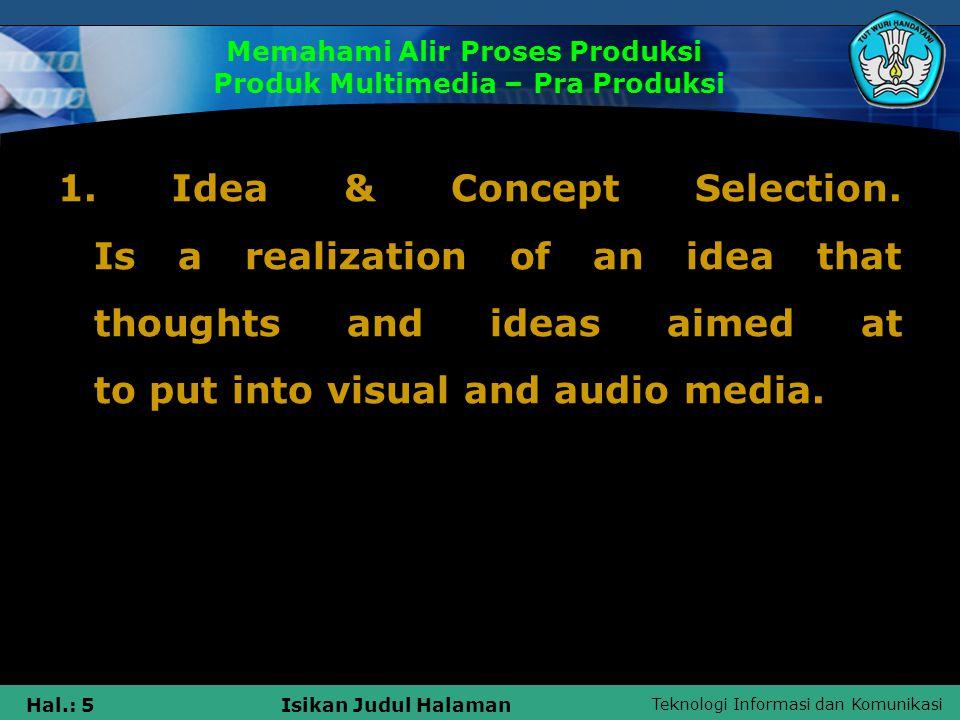 Teknologi Informasi dan Komunikasi Hal.: 6Isikan Judul Halaman Memahami Alir Proses Produksi Produk Multimedia – Pra Produksi Step by step diagram of Concept