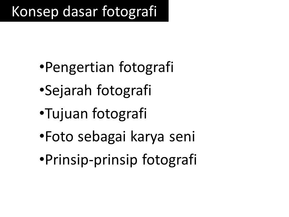 Konsep dasar fotografi • Pengertian fotografi • Sejarah fotografi • Tujuan fotografi • Foto sebagai karya seni • Prinsip-prinsip fotografi