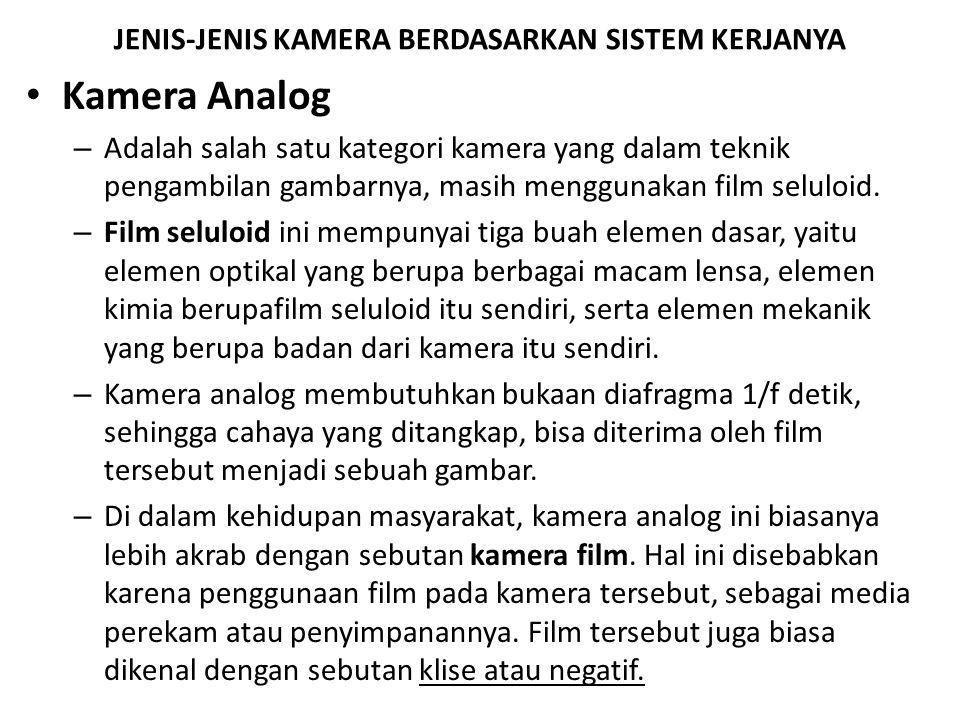 JENIS-JENIS KAMERA BERDASARKAN SISTEM KERJANYA • Kamera Analog – Adalah salah satu kategori kamera yang dalam teknik pengambilan gambarnya, masih menggunakan film seluloid.