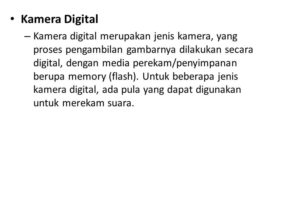 • Kamera Digital – Kamera digital merupakan jenis kamera, yang proses pengambilan gambarnya dilakukan secara digital, dengan media perekam/penyimpanan berupa memory (flash).