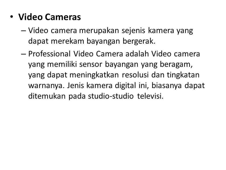 • Video Cameras – Video camera merupakan sejenis kamera yang dapat merekam bayangan bergerak.