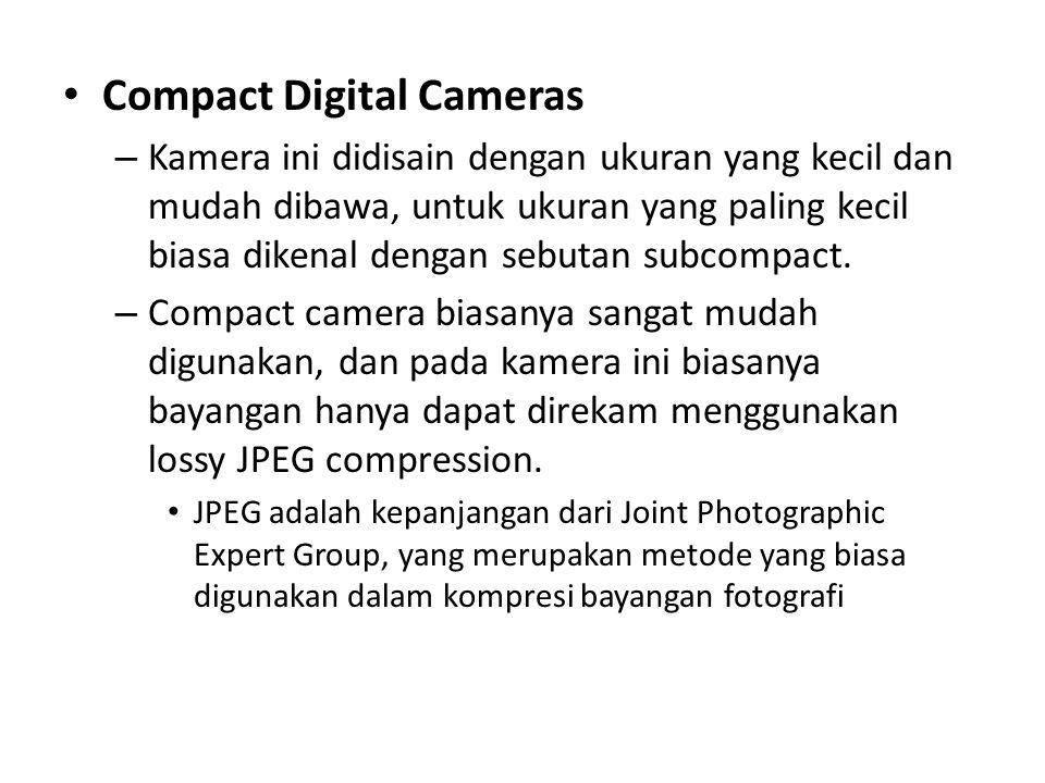 • Compact Digital Cameras – Kamera ini didisain dengan ukuran yang kecil dan mudah dibawa, untuk ukuran yang paling kecil biasa dikenal dengan sebutan subcompact.