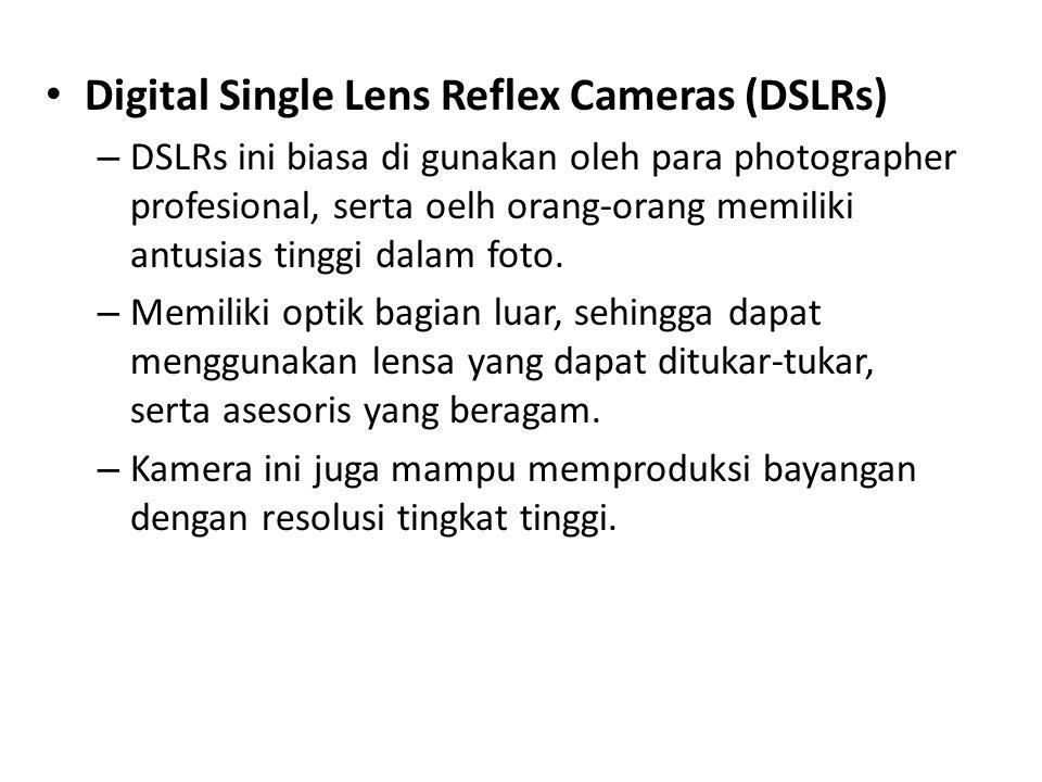 • Digital Single Lens Reflex Cameras (DSLRs) – DSLRs ini biasa di gunakan oleh para photographer profesional, serta oelh orang-orang memiliki antusias tinggi dalam foto.
