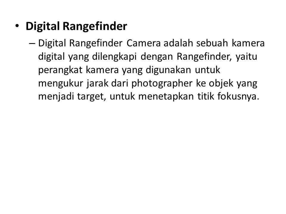 • Digital Rangefinder – Digital Rangefinder Camera adalah sebuah kamera digital yang dilengkapi dengan Rangefinder, yaitu perangkat kamera yang digunakan untuk mengukur jarak dari photographer ke objek yang menjadi target, untuk menetapkan titik fokusnya.
