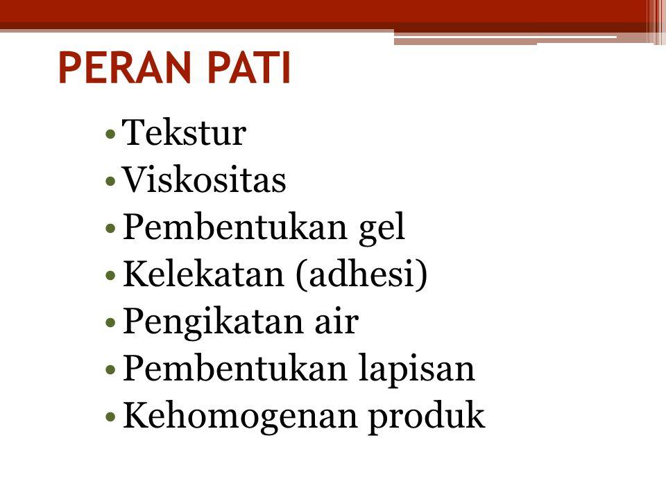 PERAN PATI •Tekstur •Viskositas •Pembentukan gel •Kelekatan (adhesi) •Pengikatan air •Pembentukan lapisan •Kehomogenan produk