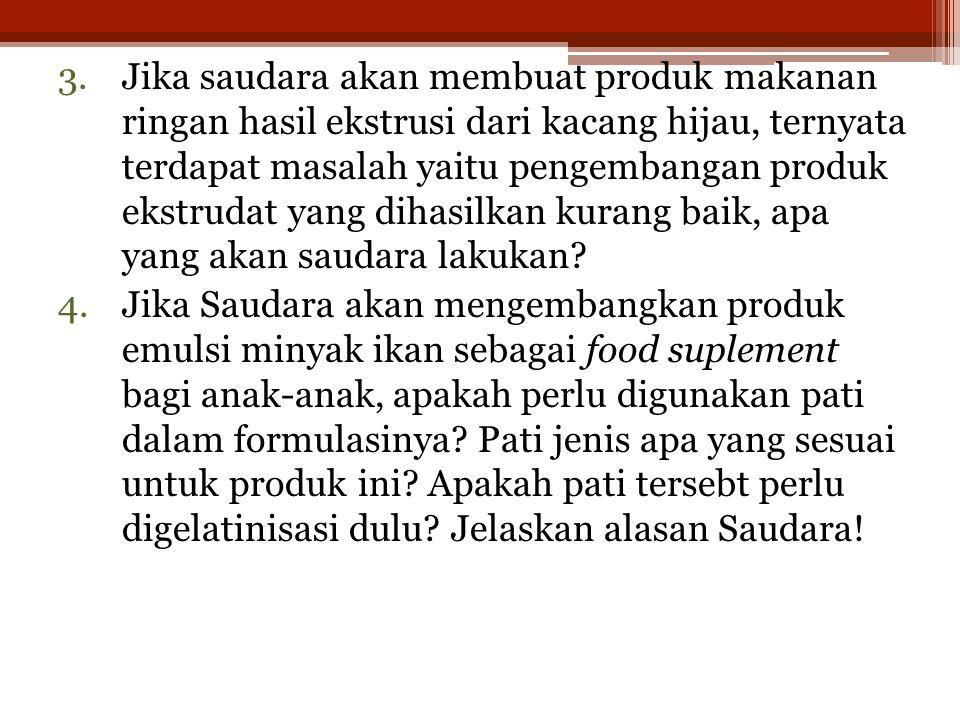 3.Jika saudara akan membuat produk makanan ringan hasil ekstrusi dari kacang hijau, ternyata terdapat masalah yaitu pengembangan produk ekstrudat yang dihasilkan kurang baik, apa yang akan saudara lakukan.