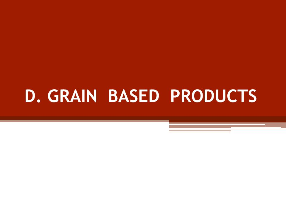 D. GRAIN BASED PRODUCTS