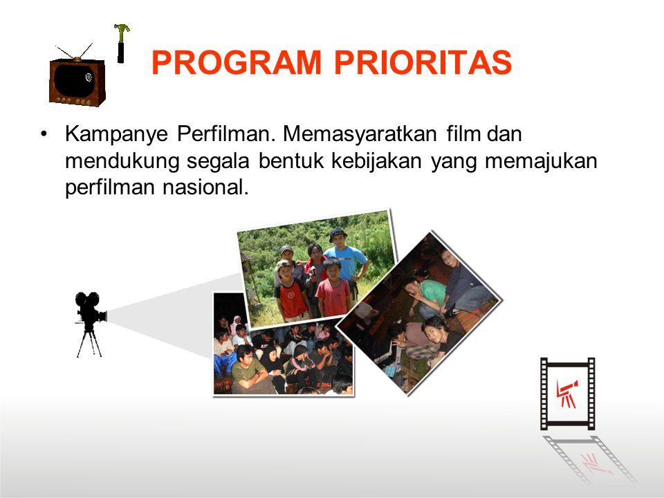 •Kampanye Perfilman. Memasyaratkan film dan mendukung segala bentuk kebijakan yang memajukan perfilman nasional. PROGRAM PRIORITAS