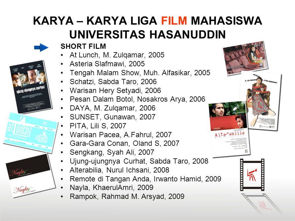KARYA – KARYA LIGA FILM MAHASISWA UNIVERSITAS HASANUDDIN SHORT FILM •At Lunch, M. Zulqamar, 2005 •Asteria Slafmawi, 2005 •Tengah Malam Show, Muh. Alfa
