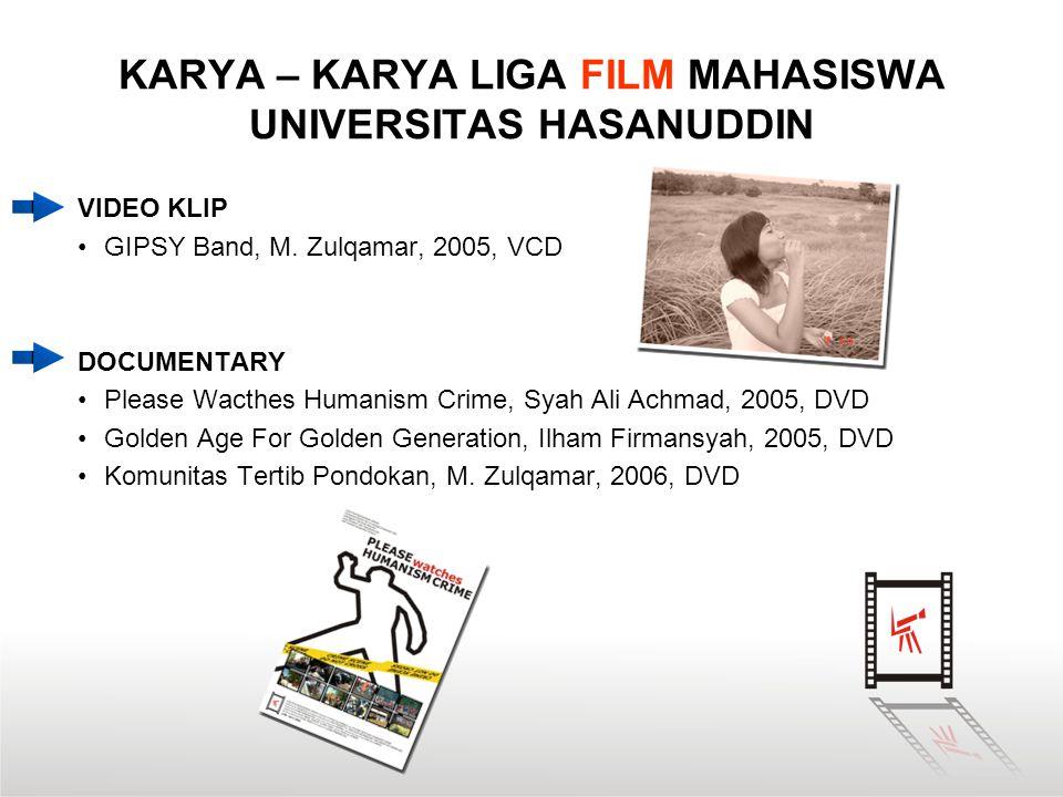 KARYA – KARYA LIGA FILM MAHASISWA UNIVERSITAS HASANUDDIN VIDEO KLIP •GIPSY Band, M. Zulqamar, 2005, VCD DOCUMENTARY •Please Wacthes Humanism Crime, Sy