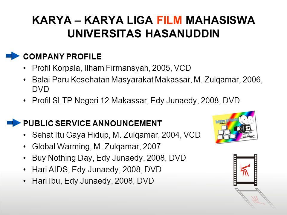 KARYA – KARYA LIGA FILM MAHASISWA UNIVERSITAS HASANUDDIN COMPANY PROFILE •Profil Korpala, Ilham Firmansyah, 2005, VCD •Balai Paru Kesehatan Masyarakat